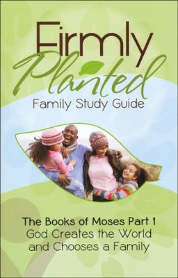 Firmly Planted Family Study Guide, The Books of Moses Part 1: God Creates the world & Chooses a Family  -     By: Jay St. John, Heidi St. John