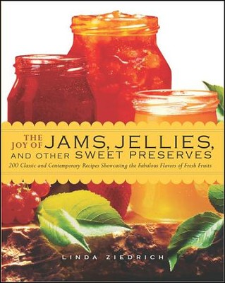 The Joy of Jams, Jellies, & Other Sweet Preserves: 200 Classic and Contemporary Recipes Showcasing the Fabulous Flavors of Fresh Fruits  -     By: Linda Ziedrich