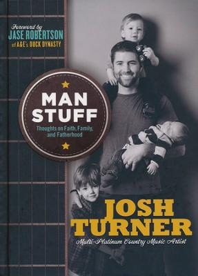 Man Stuff: Thoughts on Faith, Family, and Fatherhood   -     By: Josh Turner