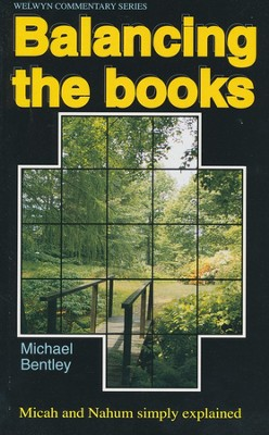 Balancing the Books (Micah & Nahum), Welwyn Commentary Series  -     By: Michael Bentley