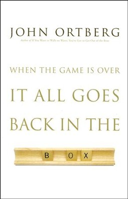 When the Game Is Over, It All Goes Back in the Box, Softcover  -     By: John Ortberg