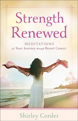 Strength Renewed: Meditations for Your Journey through Breast Cancer - eBook  -     By: Shirley Corder