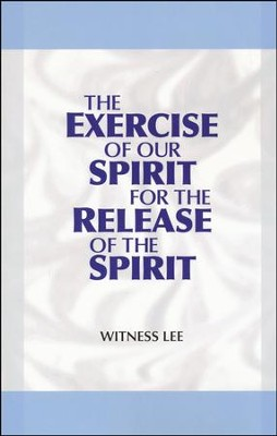 Exercise of Our Spirit for the Release of the Spirit   -     By: Witness Lee