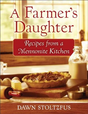 Farmer's Daughter, A: Recipes from a Mennonite Kitchen - eBook  -     By: Dawn Stoltzfus