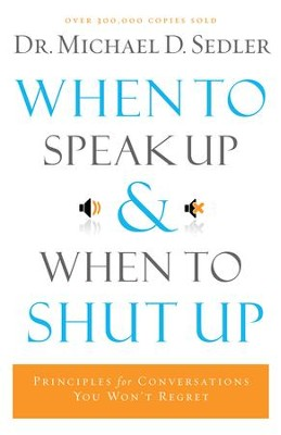 When to Speak Up and When To Shut Up - eBook  -     By: Dr. Michael D. Sedler