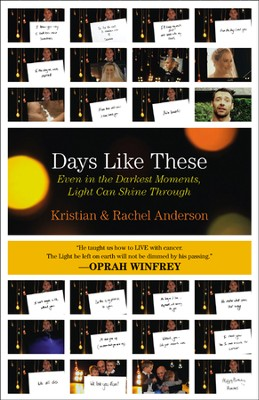 Days Like These: Even in the Darkest Moments, Light Can Shine Through  -     By: Kristian Anderson, Rachel Anderson