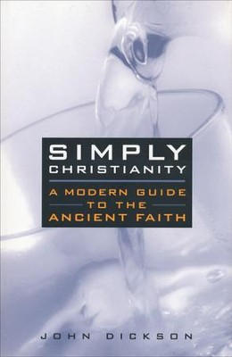 Simply Christianity: A Modern Guide  -     By: John Dickson