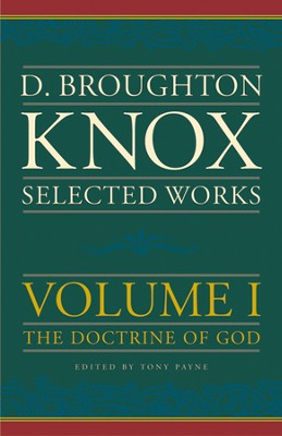 Selected Works of Broughton Knox, Volume 1: The Doctrine of God  -     By: Broughton Knox
