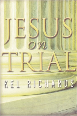 Jesus on Trial  -     By: Kel Richards