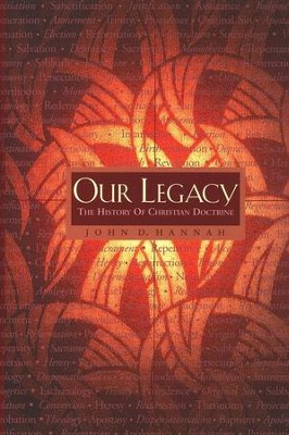Our Legacy: The History of Christian Doctrine   -     By: John Hannah