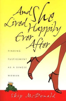 And She Lived Happily Ever After: Finding Fulfillment as a Single Woman  -     By: Skip McDonald