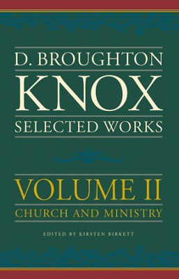 Selected Works of Broughton Knox, Volume 2: Church and Ministry  -     By: Broughton Knox