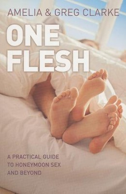 One Flesh: A Practical Guide to Honeymoon Sex and Beyond   -     By: Amelia Clarke, Greg Clarke