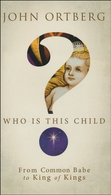 Who Is This Child?: From Common Babe to King of Kings   -     By: John Ortberg