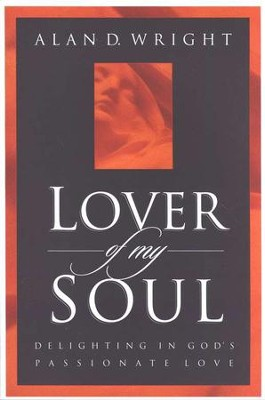 Lover of My Soul: Delighting in God's Passionate Love   -     By: Alan Wright