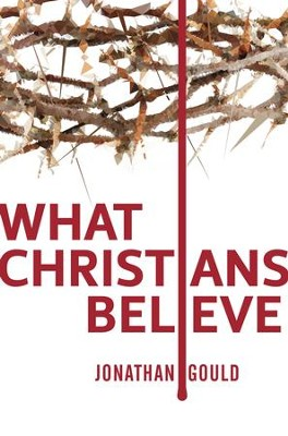 What Christians Believe - eBook  -     By: Jonathan Gould