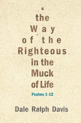 The Way of the Righteous in the Muck of Life: Psalms 1-12 - eBook  -     By: Dale Ralph Davis