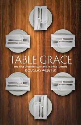Table Grace: The role of hospitality in the Christian Life - eBook  -     By: Douglas Webster