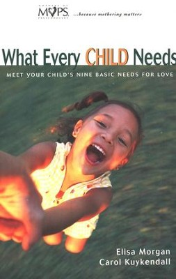 What Every Child Needs  -     By: Elisa Morgan, Carol Kuykendall