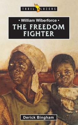 William Wilberforce: The Freedom Fighter - eBook  -     By: Derick Bingham