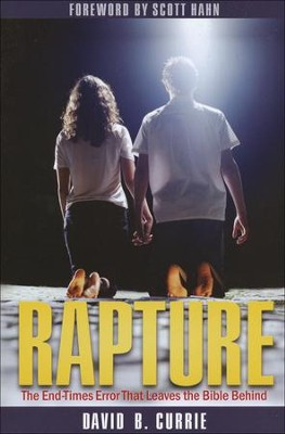 Rapture: The End-Times Error That Leaves the Bible Behind!  -     By: David B. Currie