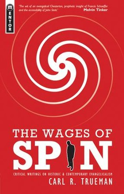 The Wages of Spin: Critical Writings on Historical and Contemporary Evangelicalism - eBook  -     By: Carl R. Trueman