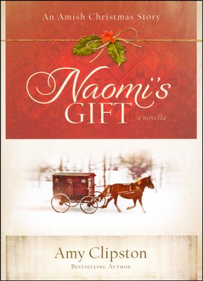 Naomi's Gift: An Amish Christmas Story  -     By: Amy Clipston
