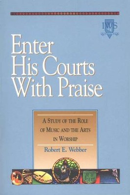 Enter His Courts with Praise, Alleluia! Series Music and the Arts in Worship  -     By: Robert E. Webber