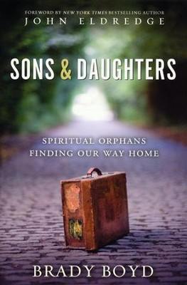 Sons and Daughters: Spiritual Orphans Finding Our Way Home  -     By: Brady Boyd