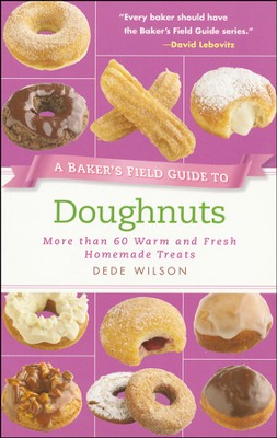 A Baker's Field Guide to Doughnuts: More than 60 Warm and Fresh Homemade Treats  -     By: Dede Wilson