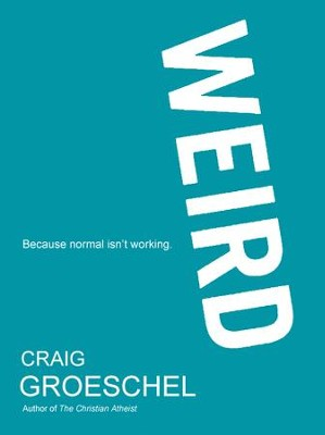 Weird: Because Normal Isn't Working   - Slightly Imperfect  -     By: Craig Groeschel