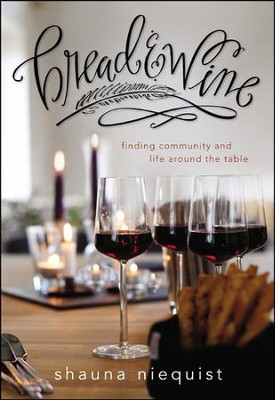 Bread & Wine: A Love Letter to Life Around the Table with Recipes  -     By: Shauna Niequist