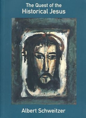 Quest of the Historical Jesus (First complete edition)  -     By: Albert Schweitzer