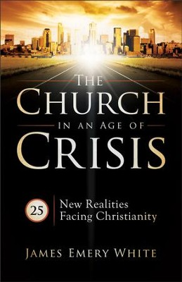 Church in an Age of Crisis, The: 25 New Realities Facing Christianity - eBook  -     By: James Emery White