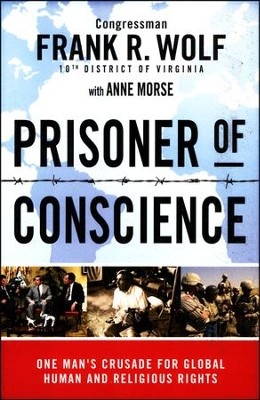 Prisoner of Conscience: One Man's Crusade for Global Human and Religious Rights  -     By: Frank R. Wolf, Anne Morse