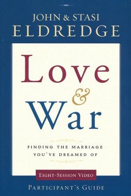 Love & War Participant's Guide: Finding the Marriage You Dreamed Of , Small Group Video Series  -     By: John Eldredge, Stasi Eldredge