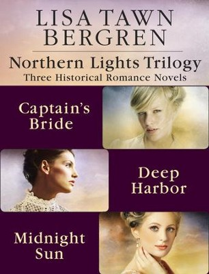 Northern Lights Trilogy: Three Historical Romance Novels from Lisa T. Bergren: The Captain's Bride, Deep Harbor, Midnight Sun / Combined volume - eBook  -     By: Lisa Tawn Bergren