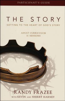 The Story: Getting to the Heart of God's Story,  Participant's Guide  -     By: Randy Frazee, Max Lucado