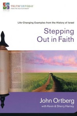 Stepping Out in Faith: Life-Changing Examples from the History of Israel  -     By: John Ortberg, Kevin Harney, Sherry Harney