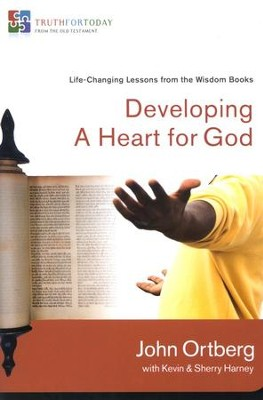 Developing a Heart for God: Life-Changing Lessons from the Wisdom Books  -     By: John Ortberg, Kevin Harney, Sherry Harney