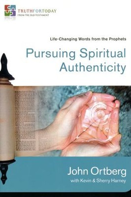 Pursuing Spiritual Authenticity: Life-Changing Words from the Prophets  -     By: John Ortberg, Kevin Harney, Sherry Harney