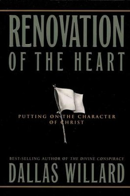 Renovation of the Heart: Putting On the Character of Christ  -     By: Dallas Willard