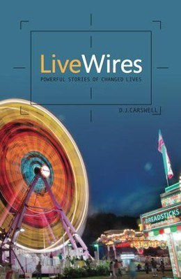 Live Wires: Powerful stories of changed lives - eBook  -     By: D.J. Carswell