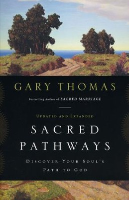 Sacred Pathways: Discover Your Soul's Path to God  -     By: Gary Thomas