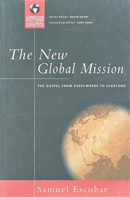 The New Global Mission: The Gospel from Everywhere to Everyone  -     By: Samuel Escobar