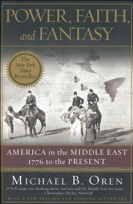 Power, Faith, and Fantasy: America in the Middle East: 1776 to the Present  -     By: Michael B. Oren