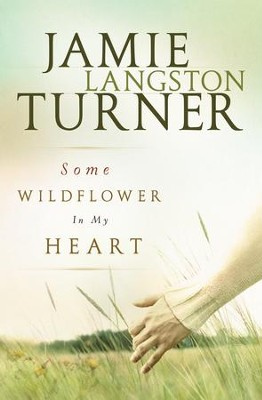 Some Wildflower In My Heart - eBook  -     By: Jamie Langston Turner