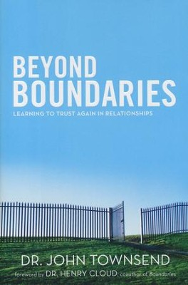 Beyond Boundaries: Learning to Trust Again in Relationships  -     By: Dr. John Townsend