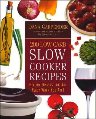 200 Low-Carb Slow Cooker Recipes  -     By: Dana Carpender
