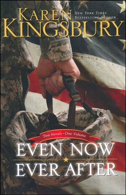 Even Now Ever After: 2 Volumes in 1: A Tribute to Our  Military Heroes  -     By: Karen Kingsbury